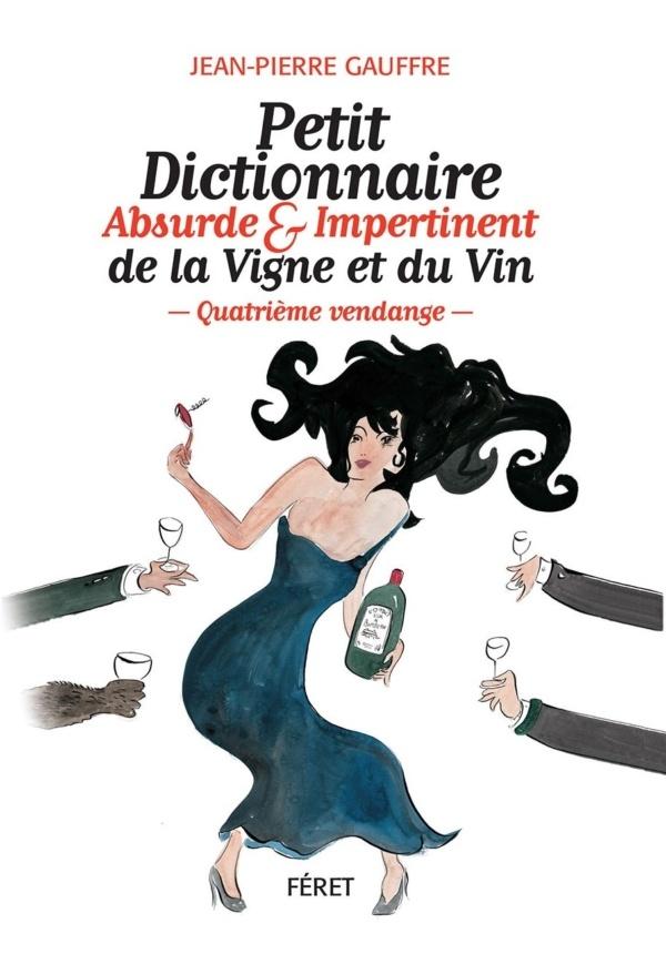 Petit Dictionnaire Absurde & Impertinent de la Vigne et du Vin - Quatrième vendange